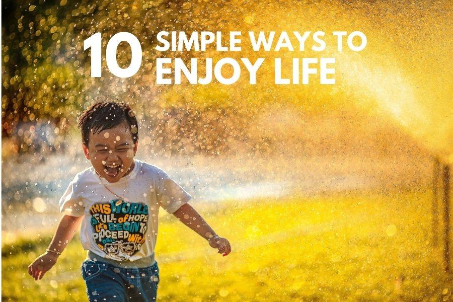 simple ways to enjoy life
